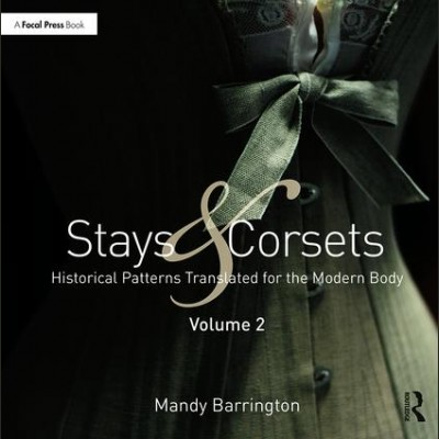 Stays and Corsets Historical Patterns Translated for the Modern Body, Volume 2