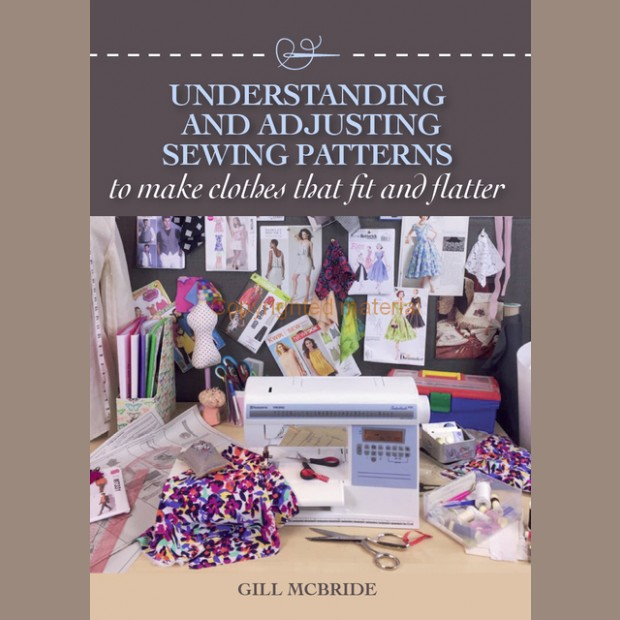Understanding and Adjusting Sewing Patterns to make clothes that fit and flatter by Gill McBride