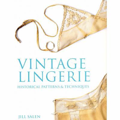 Vintage Lingerie - Historical Patterns & Techniques by Jill Salen