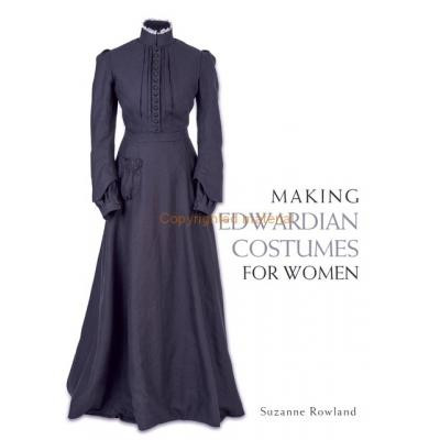 Making Edwardian Costumes for Women by Suzanne Rowland