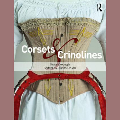Corsets and Crinolines - Norah Waugh Edited by Judith Dolan