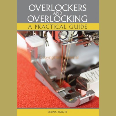 Overlockers and Overlooking - A Practical Guide by Lorna Knight